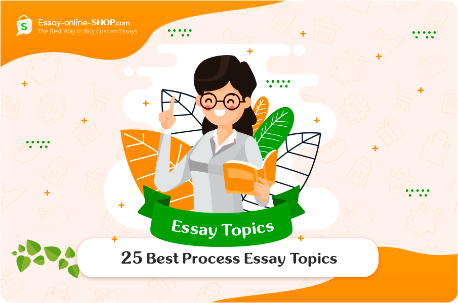 25 Best Process Essay Topics