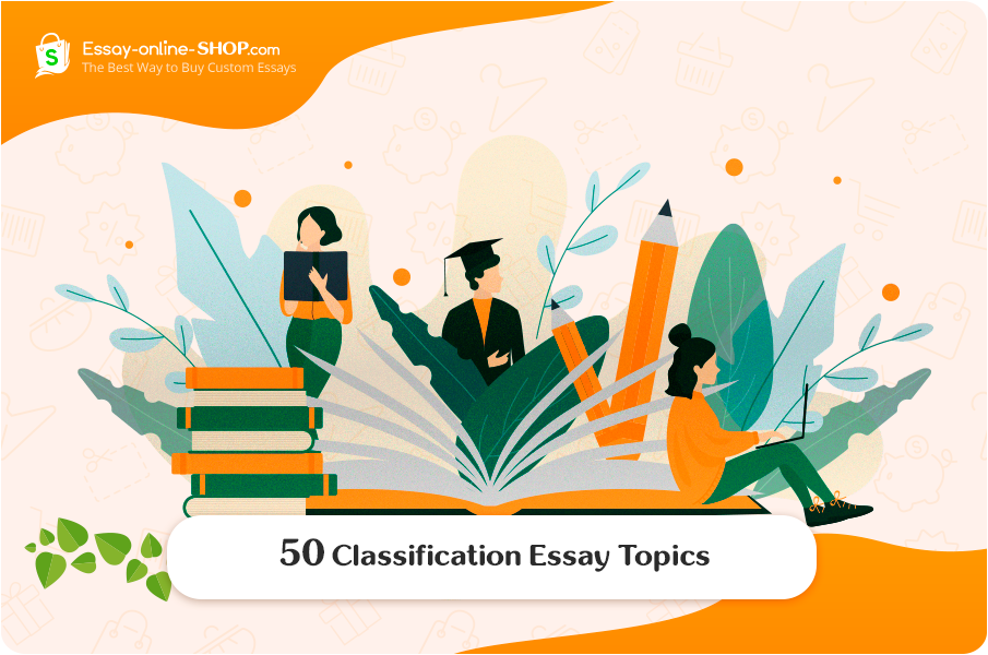 50 Classification Essay Topics