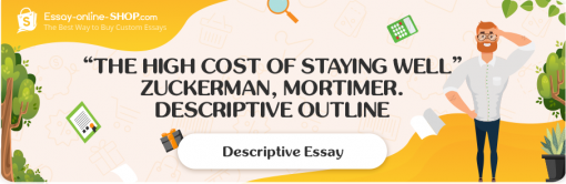 """Zuckerman, Mortimer """"The High Cost of Staying Well"""". Descriptive Outline"""