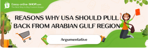 Reasons why USA should Pull Back from Arabian Gulf Region