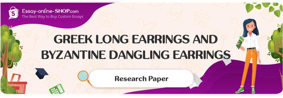 Greek Long Earrings and Byzantine Dangling Earrings