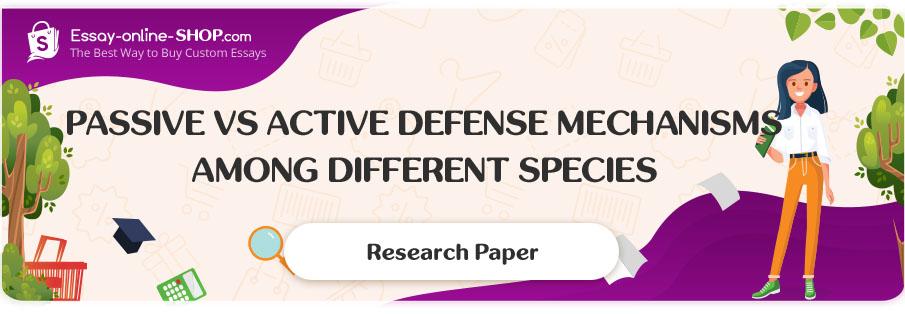 Passive vs Active Defense Mechanisms among Different Species