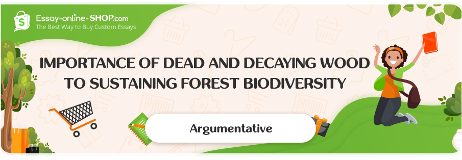 Importance of Dead and Decaying Wood to Sustaining Forest Biodiversity