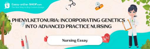 Phenylketonuria: Incorporating Genetics into Advanced Practice Nursing
